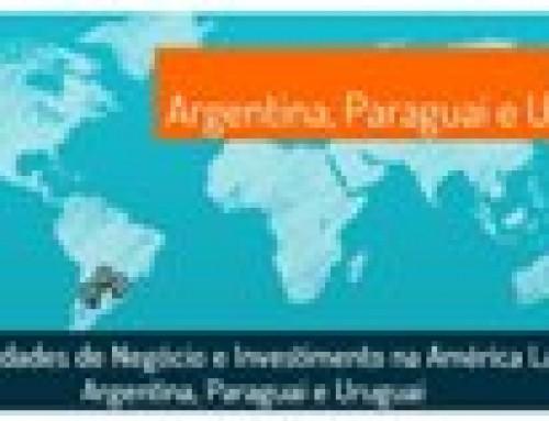 Oportunidades de Negócio e Investimento na América Latina: Argentina, Paraguai e Uruguai